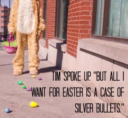 Fun with dialogue tags - silver bullets on Easter dialogue
